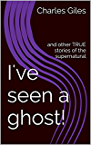 I've seen a ghost!: and other TRUE stories of the supernatural