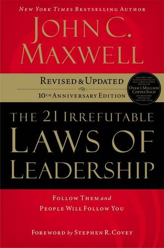 The 21 Irrefutable Laws of Leadership: Follow Them and People Will Follow You