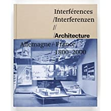 Interferences. Architecture, France, Allemagne, 1800-2000