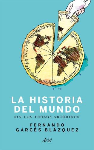 Descargar Libro Historia del mundo sin los trozos aburridos: Un paseo por la historia del mundo a través de los momentos más paradójicos de la humanidad de Fernando Garcés Blázquez