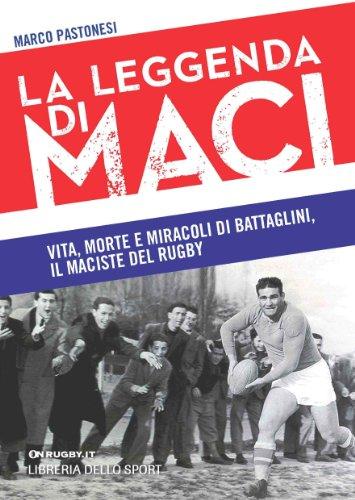 La leggenda di Maci. Vita, morte e miracoli di Battaglini, il maciste del rugby