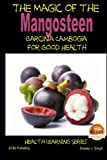 The Magic of the Mangosteen - Garcinia Cambogia for Good Health