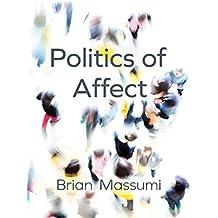Politics of Affect by Brian Massumi (2015-07-13)