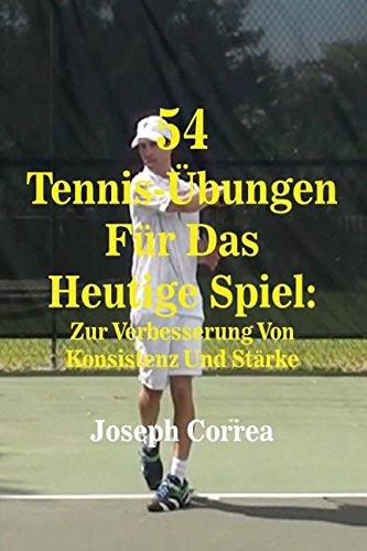 54 Tennis-Übungen Für Das Heutige Spiel: Zur Verbesserung Von Konsistenz Und Stärke por Joseph Correa