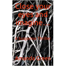 Close your eyes and imagine…: A Suspense Thriller