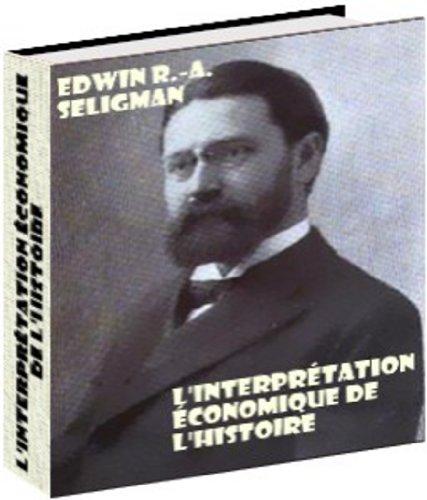 L'interprétation économique de l'histoire, par Edwin R.-A. Seligman par Edwin R.-A.  Seligman