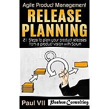 Agile Product Management: Release Planning: 21 Steps to plan your product releases from a product vision with Scrum (scrum, scrum master, agile development, agile software development)