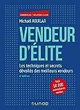 Vendeur d'élite - 6e éd. : Les techniques et secrets dévoilés des meilleurs vendeurs (Commercial/Relation client)