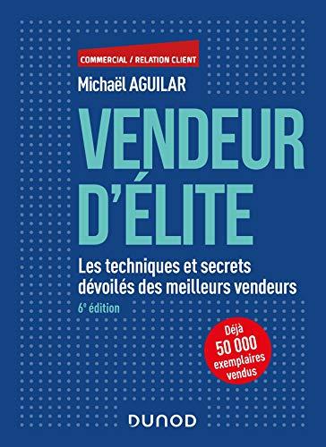 Vendeur d'élite - 6e éd. - Les techniques et secrets dévoilés des meilleurs vendeurs par Michaël Aguilar