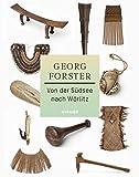 Georg Forster: Von der Südsee nach Wörlitz