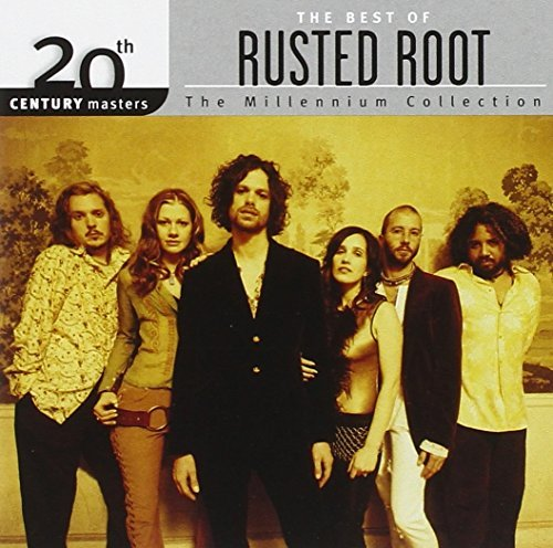 The Best of Rusted Root: 20th Century Masters - The Millennium Collection by Rusted Root (2005-04-12) -