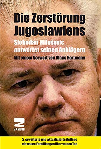 Die Zerstörung Jugoslawiens: Slobodan Milosevic antwortet seinen Anklägern