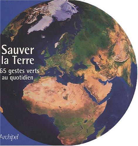 Sauver la Terre : 365 gestes verts au quotidien par Daniel Ichbiah