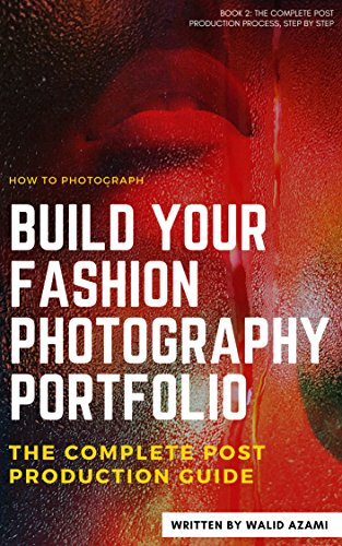 Build Your Fashion Photography Portfolio: The Complete Post Production Guide - Book Two (English Edition)