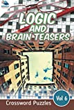 Logic and Brain Teasers Crossword Puzzles Vol 6 (Crossword Puzzles Series)