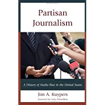 Partisan Journalism: A History of Media Bias in the United States (Communication, Media and Politics) by Jim A. Kuypers (2013-11-21)