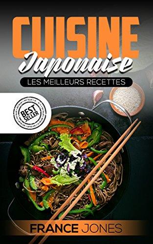 Cuisine Japonaise: Les Meilleurs Recettes (Recettes japonaise, repas japonais, cuisine japonaise, cuisine japon)