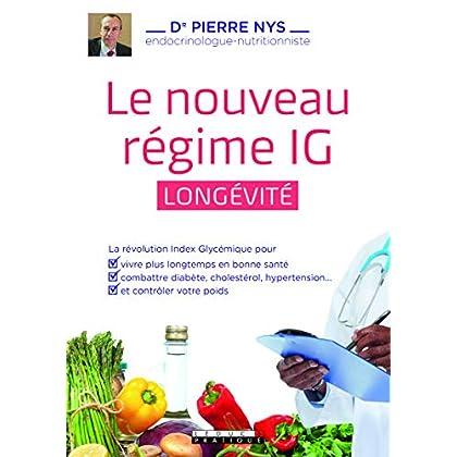 Le nouveau regime IG longévité : La révolution index glycémique pour vivre plus longtemps et en bonne santé, combattre les maladies et contrôler votre poids