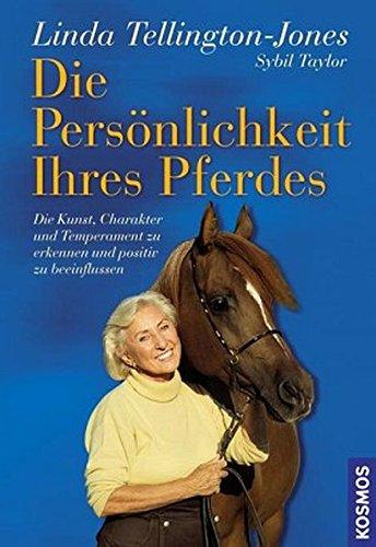 Die Persönlichkeit Ihres Pferdes: Die Kunst, Charakter und Temperament zu erkennen und positiv zu beeinflussen (Das Pferd Verhalten Handbuch)