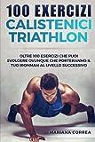 100 Exercizi Calistenici Triathlon