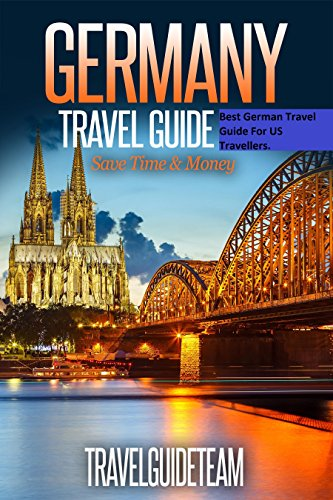 Germany Travel Guide Tips & Advice For Long Vacations or Short Trips - Trip to Relax & Discover New, Food, Drink, Restaurants, Bars,Night life, Music: ... (Europe Travel  Book 10) (English Edition)