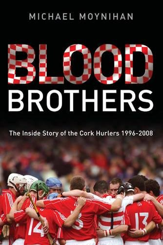 Blood Brothers: The Inside Story of the Cork Hurlers 1996-2008 por Michael Moynihan