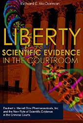 Liberty and Scientific Evidence in the Courtroom: Daubert v. Merrell Dow Pharmaceuticals, Inc. and the New Role of Scientific Evidence in the Criminal Courts (English Edition)