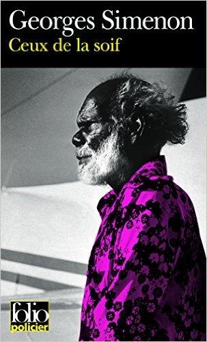 Ceux de la soif de Georges Simenon ( 26 mai 1999 ) par Georges Simenon