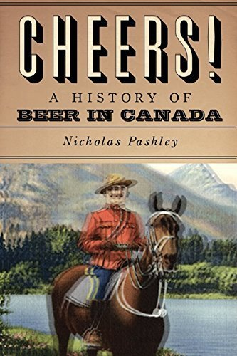 cheers-an-intemperate-history-of-beer-in-canada-by-nicholas-pashley-2009-10-16