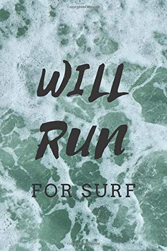 Will Run For Surf: Surf Journal For Surf Practitioners Funny Quote Ocean, Sea & Waves Design