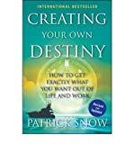 [( Creating Your Own Destiny: How to Get Exactly What You Want Out of Life and Work (Revised, Updated) By Snow, Patrick ( Author ) Hardcover Apr - 2010)] Hardcover