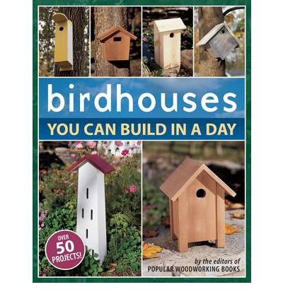 [(Birdhouses You Can Build in a Day)] [Author: Popular Woodworking Books] published on (January, 2005)