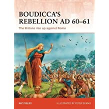 Boudicca's Rebellion AD 60-61: The Britons rise up against Rome (Campaign) by Nic Fields (2011-04-19)