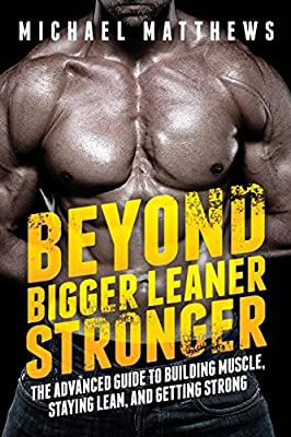 Beyond Bigger Leaner Stronger: The Advanced Guide to Building Muscle, Staying Lean, and Getting Strong (The Build Muscle, Get Lean, and Stay Healthy Series) from Oculus Publishers