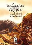 La leggenda del Grigna. Al tempo di Bertwalt e Ageltrude