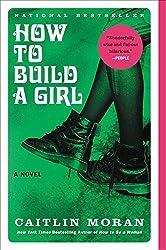 How to Build a Girl: A Novel (P.S.) by Caitlin Moran (2015-06-30)