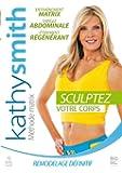 KATHY SMITH - Ultimate Sculpt-METHODE MATRIX - Sculptez votre Corps