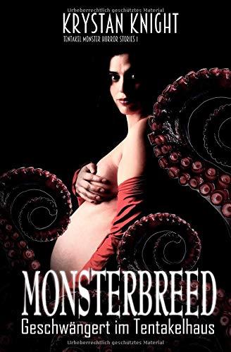 Monsterbreed: Geschwängert im Tentakelhaus (Tentakel Monster Horror Stories, Band 1)