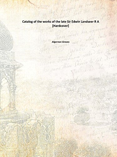 Catalog of the works of the late Sir Edwin Landseer R A [Hardcover] - Sir Edwin Landseer