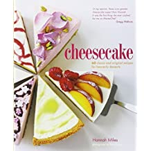 Cheesecake: 60 Classic and Original Recipes for Heavenly Desserts by Miles, Hannah (2013) Hardcover