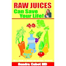 Raw Juices Can Save Your Life (English Edition)