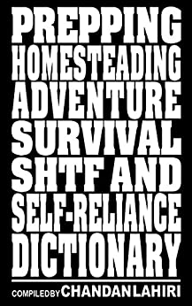 Prepping, Homesteading, Adventure, Survival, SHTF and Self-reliance Dictionary by [Lahiri, Chandan]
