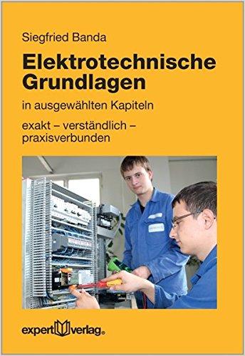 Elektrotechnische Grundlagen in ausgewählten Kapiteln: exakt - verständlich - praxisverbunden (Reihe Technik)
