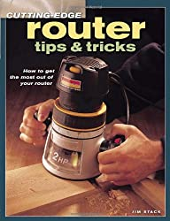 Router Tips and Tricks: How to Get the Most Out of Your Router (Cutting Edge)