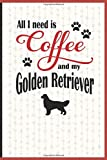 All I need is Coffee and my Golden Retriever: A diary for me and my dogs adventures and journaling my well deserved coffee consume