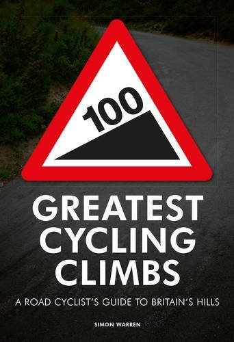 100 Greatest Cycling Climbs: A Road Cyclist's Guide to Britain's Hills by Simon Warren (2010-06-03)