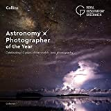 Astronomy Photographer of the Year: Collection 7: Celebrating 10 years of the world�...
