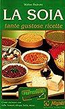 Scarica Libro La soia Tante gustose ricette Come cucinare con tofu tamari shoyu latte miso (PDF,EPUB,MOBI) Online Italiano Gratis