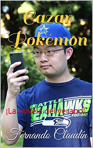 Cazar Pokémon: ¡La novela del verano! (Aventuras y desventuras de un hikikomori nº 1) por Fernando Claudín