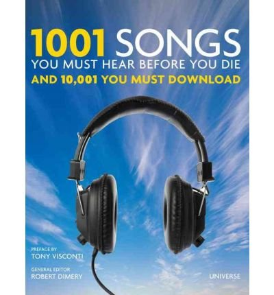 [(1001 Songs You Must Hear Before You Die: And 10,001 You Must Download )] [Author: Robert Dimery] [Nov-2010]